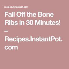 Fall Off the Bone Ribs in 30 Minutes! – Recipes.InstantPot.com