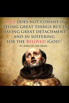 St John of the Cross. Selflessness. Self-denial. Acting in faith, not emotions.