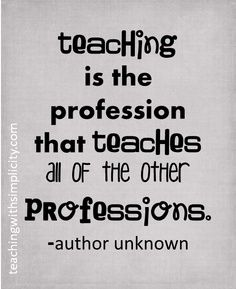 Education quotes funny teachers teach all other professions absolutely motivation for teachers motivational quotes bad education Education Quotes For Teachers, Quotes For Students, Quotes For Kids, Quotes About Teachers, Inspirational Quotes For Teachers, Funny Teachers, Good Teacher Quotes, Educational Quotes Inspirational, Inspiring Quotes
