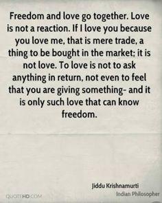 Krisnamurti on love Kahlil Gibran, Carl Jung, Love Is My Religion, Jiddu Krishnamurti, Me Quotes, Random Quotes, Godly Relationship, Happy Hippie, Philosophy Quotes