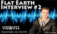Flat Earth Interview #2 - Robbie Davidson w/ Celebrate Truth on Outcast ...