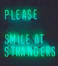 Please (do not) smile at strangers | neon