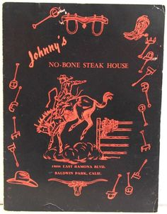 Here is a used menu from Johnny's No-Bone Steak House in Baldwin Park California. c1957. Large format menu with a western theme cover. Black with red drawing of a bucking bronco rider. Located at 150