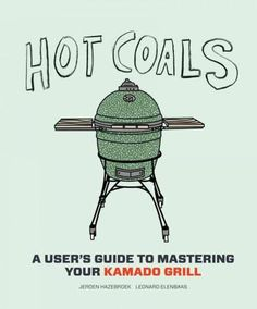 Buy Hot Coals: A User's Guide to Mastering Your Kamado Grill by Jeroen Hazebroek, Leonard Elenbaas and Read this Book on Kobo's Free Apps. Discover Kobo's Vast Collection of Ebooks and Audiobooks Today - Over 4 Million Titles! Smoker Recipes, Barbecue Recipes, Grilling Recipes, Vegetarian Grilling, Grilling Ideas, Tailgating Recipes, Healthy Grilling, Healthy Food, Kamado Grill