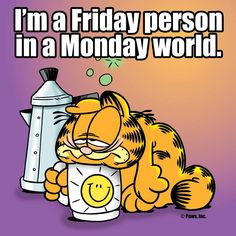 I'm a Friday person in a Monday world.