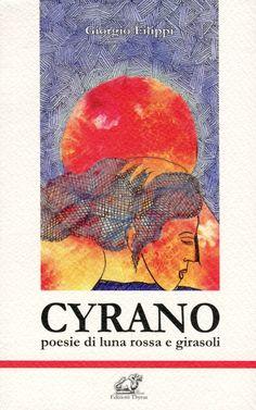 """Copertina del libro """"Cyrano - poesie di luna rossa e girasoli"""" di Giorgio Filippi"""