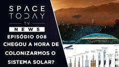 Chegou a Hora de Colonizarmos o Sistema Solar? - Space Today TV News Ep.008