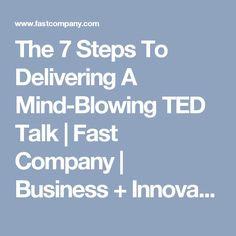The 7 Steps To Delivering A Mind-Blowing TED Talk | Fast Company | Business + Innovation