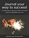 Free Kindle Book -   Journal your way to success! 5 simple ways to get your fire burning and make your dreams come true: Journaling as a method for personal transformation and creating succes Check more at http://www.free-kindle-books-4u.com/self-helpfree-journal-your-way-to-success-5-simple-ways-to-get-your-fire-burning-and-make-your-dreams-come-true-journaling-as-a-method-for-personal-transformation-and-creating-succes/