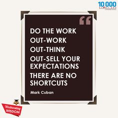 Do the work, out-work out-think out-sell your expectations. There are no shortcuts.