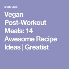 Vegan Post-Workout Meals: 14 Awesome Recipe Ideas | Greatist