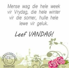 Goeie More, Afrikaans Quotes, Special Words, Good Morning Wishes, True Words, Morning Quotes, Color Splash, Me Quotes, Give It To Me
