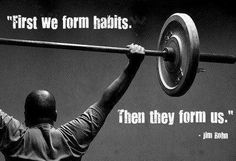 First we form habits. Then they form us.
