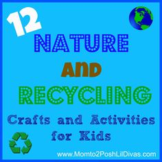 12 Nature and Recycling Activities and Crafts for Kids from Mom to 2 Posh Lil Divas