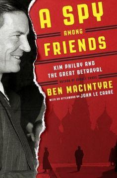 A Spy Among Friends: Kim Philby and the Great Betrayal by Ben Macintyre, http://www.amazon.com/dp/B00I7696IG/ref=cm_sw_r_pi_dp_TEujub11Z7WZZ