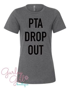 Funny Mom Graphic Tees Shirts - PTA drop out