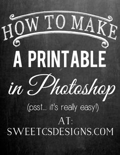 how to make a printable in photoshop at sweetcsdesigns - this is SO easy!