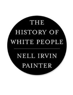 The History of White People. Nell Irvin Painter. c. 2010. --Call # 301.451 P14