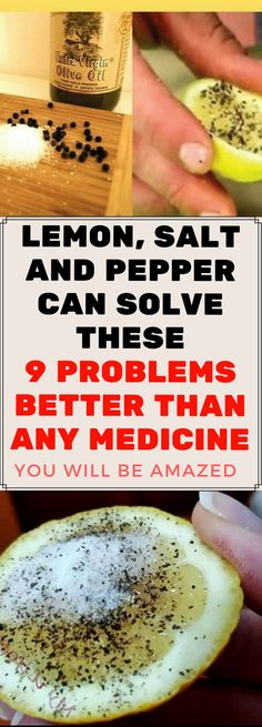 LEMON, SALT AND PEPPER CAN SOLVE THESE 9 PROBLEMS BETTER THAN ANY MEDICINE.,!!