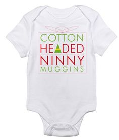 "Christmas Gifts for the Baby:  ""Cotton Headed Ninny Muggins""  -- Elf Movie ""Cotton Headed"" Baby Onesie Bodysuit @ Cafe Press"