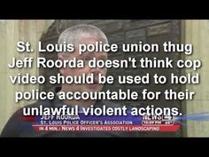 St  Louis Police Union Thug Jeff Roorda Doesn't Like Video Being Used To Prosecute Bad Cops