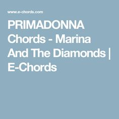 Primadonna Chords by Marina And The Diamonds. Learn to play guitar by chord / tabs using chord diagrams, transpose the key, watch video lessons and much more. Music Chords, Learn To Play Guitar, Marina And The Diamonds, Playing Guitar, Ruin, Ruins