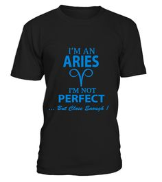 ARIES IS NOT PERFECT BUT CLOSE (T-SHIRT)
