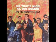 Pete Rodriguez - Oh Thats Nice - YouTube