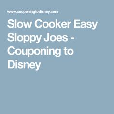 Slow Cooker Easy Sloppy Joes - Couponing to Disney