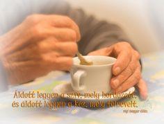 Áldott legyen a szív, mely hordozott, és áldott legyen a kéz, mely felnevelt. (régi magyar áldás) Caffeine
