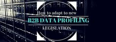 The new GDPR will have an effect on the way you profile and target your database, so are you ready for what's around the corner?
