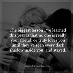 It's a lesson I've learned over the last 14 months of therapy... At least I have the satisfaction of knowing that I stayed as long as I could, despite the harm that it was doing to my physical and mental health... If only my wife had truly loved me...