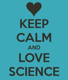 KEEP CALM AND LOVE SCIENCE