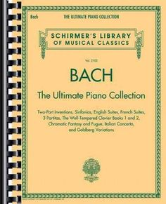 Johann Sebastian Bach: The Ultimate Piano Collection, Two-Part Inventions, Sinfonias, English Suites, French Suit...