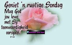 Geniet n rustige Sondag. Sunday Qoutes, Cute Picture Quotes, Weekday Quotes, Afrikaanse Quotes, Xhosa, Goeie Nag, Goeie More, Biblical Quotes, Special Quotes