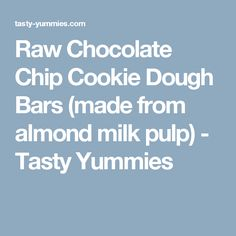 Raw Chocolate Chip Cookie Dough Bars (made from almond milk pulp) - Tasty Yummies