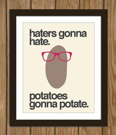 I found 'Hipster Potato Quote Poster Print: Haters gonna hate, potatoes gonna potate.' on Wish, check it out!