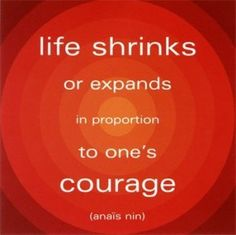 Have courage... take that chance.
