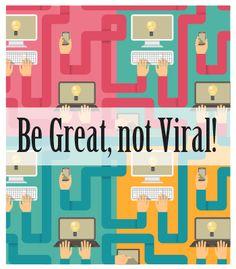 Devoting your resources to creating viral content is unlikely to help you achieve the ultimate marketing goal: selling more products or services.