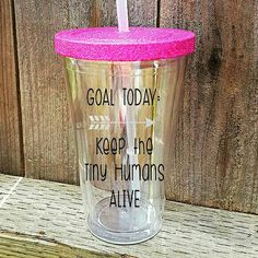 Check out this item in my Etsy shop https://www.etsy.com/listing/509469826/keep-the-tiny-humans-alive-mom-tumbler