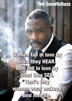 Repost : #QOTD Women fall in love by what they HEAR. Men fall in love by what they SEE, That's why women wear makeup and men lie. Weak Men Quotes, Strong Quotes, Men Lie, Robert Frost Poems, Idris Elba, Morgan Freeman, Motivational Quotes, Funny Quotes, Inspirational Quotes