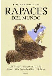 RAPACES DEL MUNDO. Ferguson-Lees, J. Esta obra abarca de forma exhaustiva las 313 especies de aves rapaces que existen en el mundo. El texto, de rigor científico, detalla todos los aspectos de la distribución, el hábitat, la voz, la alimentación y la biología reproductora. Las ilustraciones en color muestran los plumajes adultos, juveniles e inmaduros. Todos los 78 géneros de rapaces se han ilustrado en vuelo y dibujado a escala.