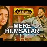 Mere Humsafar From All is Well