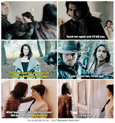The Musketeers - D'Artagnan threatens to kill  for Constance (1x04/1x10/2x07) 'You would die for her…why?' 'Because I love her!' (2x06)