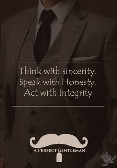 Think with sincerity, speak with honesty, act with Integrity. by @aperfectmale | for www.wfpcc.com