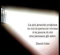 La più grande prigione in cui le persone vivono è la paura di ciò che pensano gli altri.  - David Icke