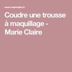 Coudre une trousse à maquillage - Marie Claire