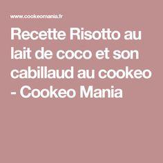 Recette Risotto au lait de coco et son cabillaud au cookeo - Cookeo Mania