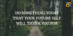 """""""#DO SOMETHING #TODAY THAT YOUR #FUTURE SELF WILL #THANK YOU FOR"""""""