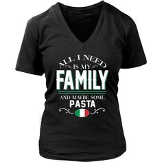 All I need is my family and some Pasta Italians T-shirt